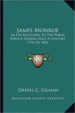 James Monroe: In His Relations To The Public Service During Half A Century 1776 To 1826