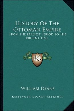 History Of The Ottoman Empire: From The Earliest Period To The Present Time