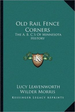 Old Rail Fence Corners: The A. B. C.'s Of Minnesota History