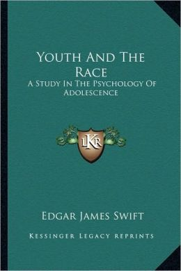 Youth And The Race: A Study In The Psychology Of Adolescence