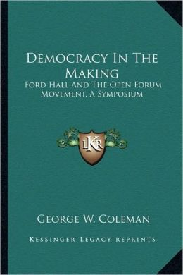 Democracy in the Making: Ford Hall and the Open Forum Movement,. George William Coleman