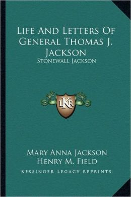 Life And Letters Of General Thomas J. Jackson: Stonewall Jackson