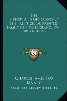 The History And Genealogy Of The Prentice, Or Prentiss Family In New England, Etc.: From 1631-1883