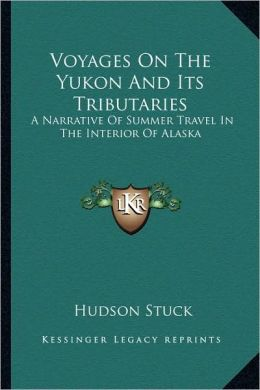 Voyages On The Yukon And Its Tributaries: A Narrative Of Summer Travel In The Interior Of Alaska