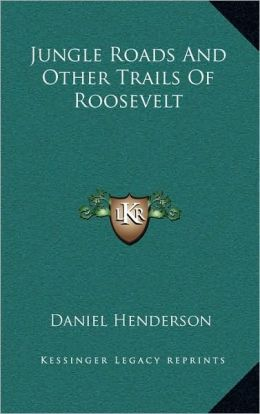 Jungle Roads And Other Trails Of Roosevelt