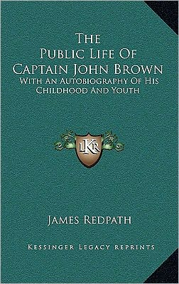 The Public Life Of Captain John Brown: With An Autobiography Of His Childhood And Youth