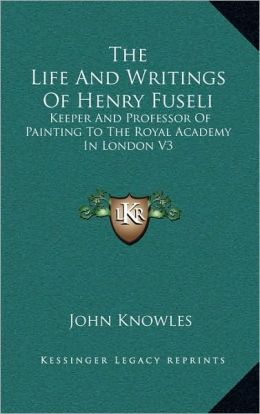 The Life And Writings Of Henry Fuseli: Keeper And Professor Of Painting To The Royal Academy In London V3