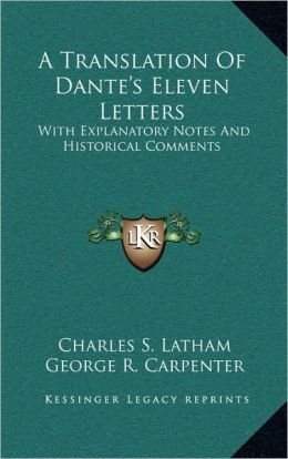 A Translation Of Dante's Eleven Letters: With Explanatory Notes And Historical Comments