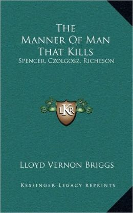 The Manner Of Man That Kills: Spencer, Czolgosz, Richeson