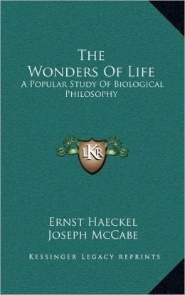 The Wonders Of Life: A Popular Study Of Biological Philosophy