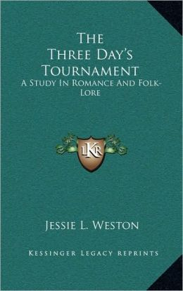 The Three Day's Tournament: A Study In Romance And Folk-Lore