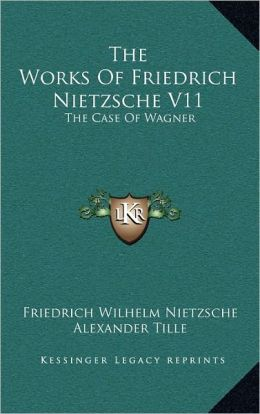 The Works Of Friedrich Nietzsche V11