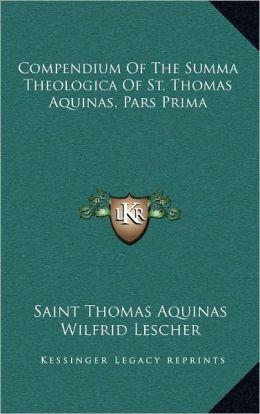 Compendium Of The Summa Theologica Of St. Thomas Aquinas, Pars Prima