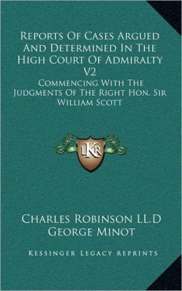 Reports Of Cases Argued And Determined In The High Court Of Admiralty V2