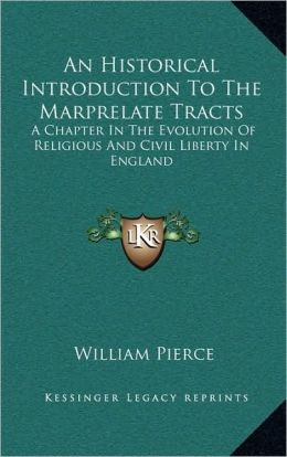 An Historical Introduction To The Marprelate Tracts