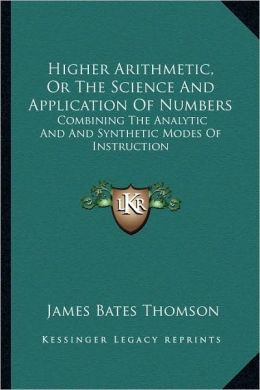 Higher Arithmetic, Or The Science And Application Of Numbers