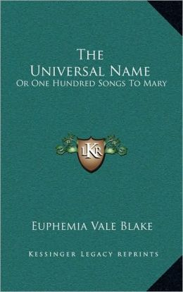 The Universal Name: Or One Hundred Songs To Mary