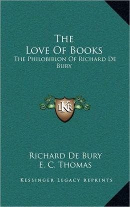 The Love Of Books: The Philobiblon Of Richard De Bury