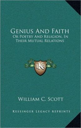 Genius And Faith: Or Poetry And Religion, In Their Mutual Relations