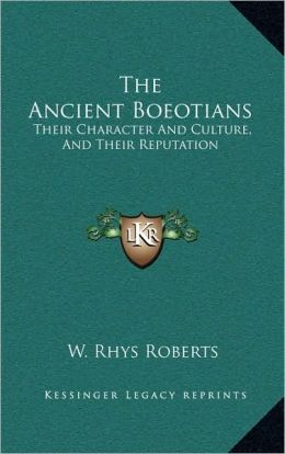 The Ancient Boeotians: Their Character And Culture, And Their Reputation