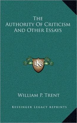 The Authority Of Criticism And Other Essays