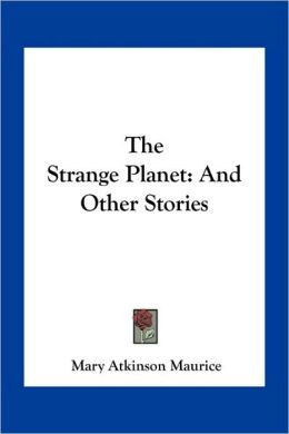 The Strange Planet: And Other Stories