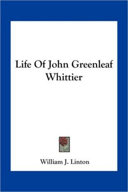 Life Of John Greenleaf Whittier