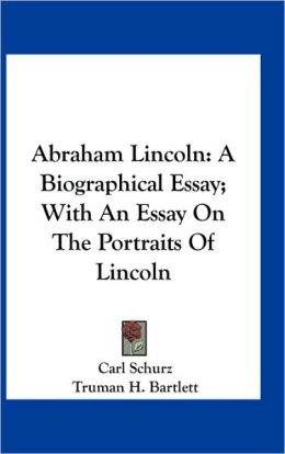 Abraham Lincoln: A Biographical Essay; With An Essay On The Portraits Of Lincoln