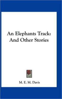 An Elephants Track: And Other Stories