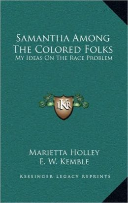 Samantha Among the Colored Folks: My Ideas on the Race Problem