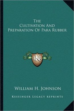 The Cultivation And Preparation Of Para Rubber