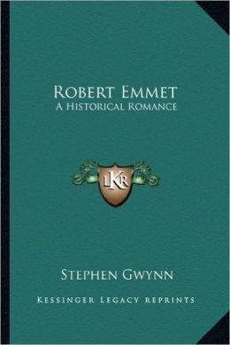 Robert Emmet: A Historical Romance a Historical Romance
