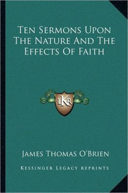 Ten Sermons Upon The Nature And The Effects Of Faith