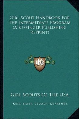 Girl Scout Handbook For The Intermediate Program (A Kessinger Publishing Reprint)