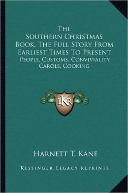 The Southern Christmas Book, The Full Story From Earliest Times To Present