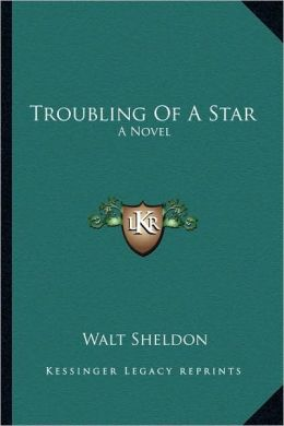 Troubling Of A Star: A Novel