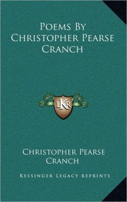 Poems By Christopher Pearse Cranch