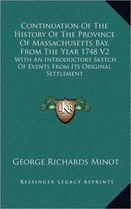 Continuation Of The History Of The Province Of Massachusetts Bay, From The Year 1748 V2