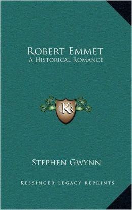 Robert Emmet: A Historical Romance