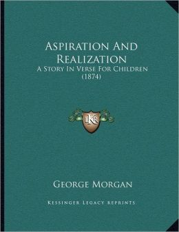 Aspiration And Realization: A Story In Verse For Children (1874)