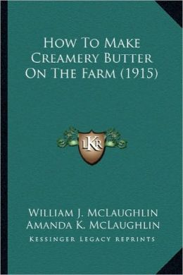 How to Make Creamery Butter on the Farm (1915)