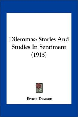 Dilemmas: Stories And Studies In Sentiment (1915)