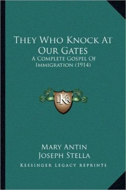 They Who Knock at Our Gates: A Complete Gospel of Immigration (1914) a Complete Gospel of Immigration (1914)
