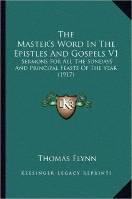The Master's Word in the Epistles and Gospels V1 the Master's Word in the Epistles and Gospels V1: Sermons for All the Sundays and Principal Feasts of