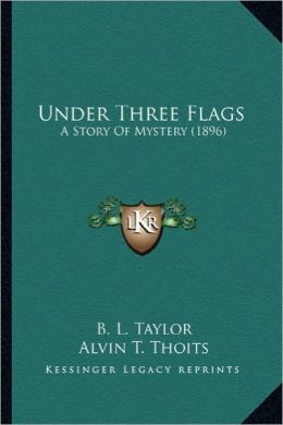Under Three Flags: A Story of Mystery (1896) a Story of Mystery (1896)