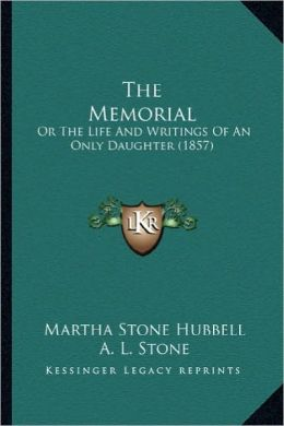 The Memorial the Memorial: Or the Life and Writings of an Only Daughter (1857) or the Life and Writings of an Only Daughter (1857)
