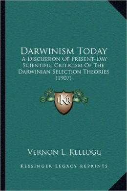 Darwinism Today: A Discussion of Present-Day Scientific Criticism of the Darwa Discussion of Present-Day Scientific Criticism of the Da