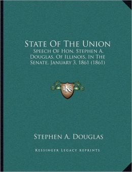 State Of The Union: Speech Of Hon. Stephen A. Douglas, Of Illinois, In The Senate, January 3, 1861 (1861)
