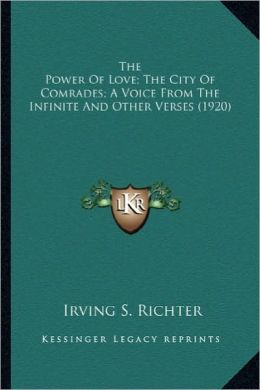The Power of Love; The City of Comrades; A Voice from the Inthe Power of Love; The City of Comrades; A Voice from the Infinite and Other Verses (1920)