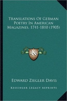 Translations of German Poetry in American Magazines, 1741-18translations of German Poetry in American Magazines, 1741-1810 (1905) 10 (1905)